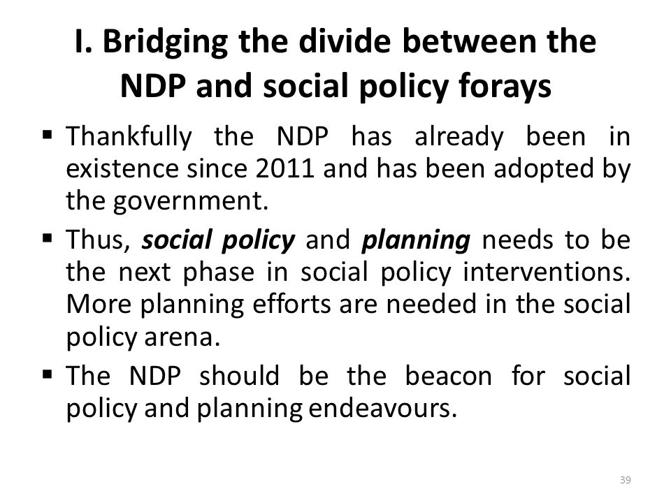I. Bridging the divide between the NDP and social policy forays  Thankfully the NDP has already been in existence since 2011 and has been adopted by