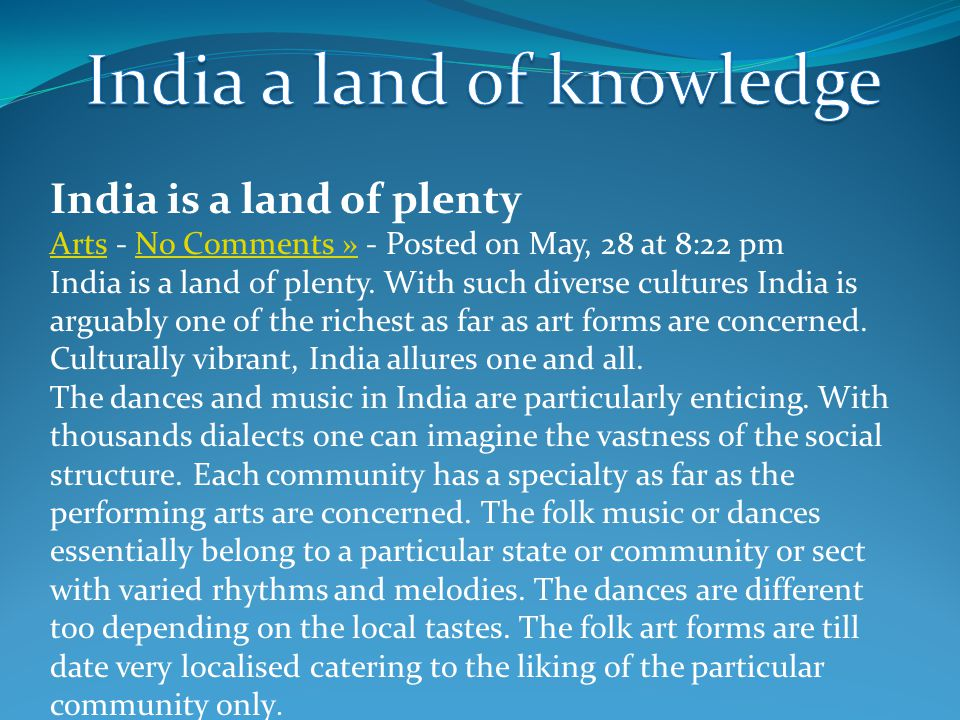 India is a land of plenty ArtsArts - No Comments » - Posted on May, 28 at 8:22 pmNo Comments » India is a land of plenty. With such diverse cultures I