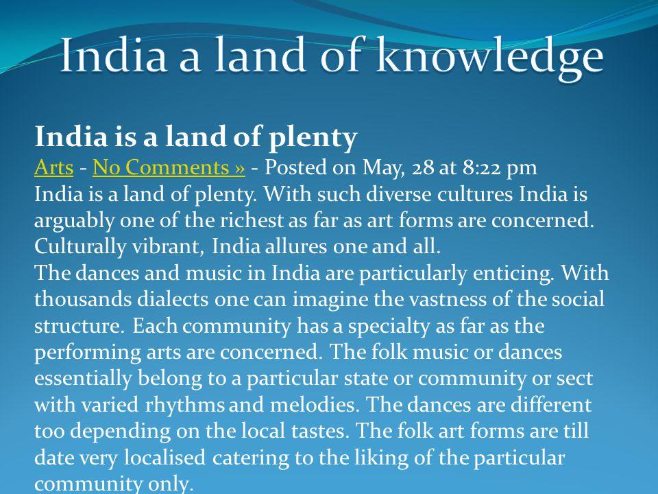 India is a land of plenty ArtsArts - No Comments » - Posted on May, 28 at 8:22 pmNo Comments » India is a land of plenty.
