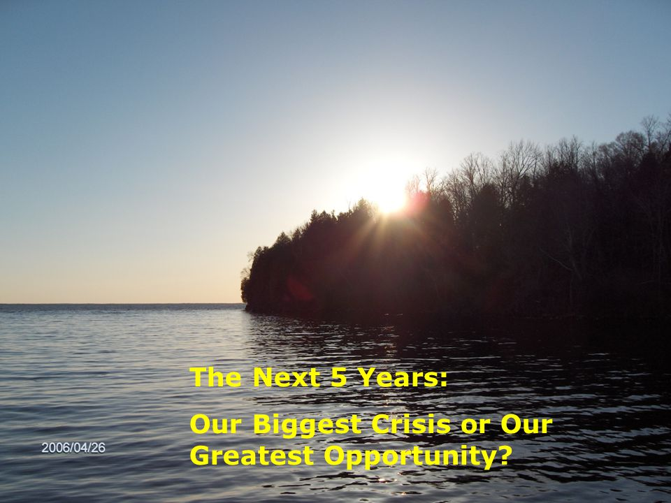 The Next 5 Years: Our Biggest Crisis or Our Greatest Opportunity?