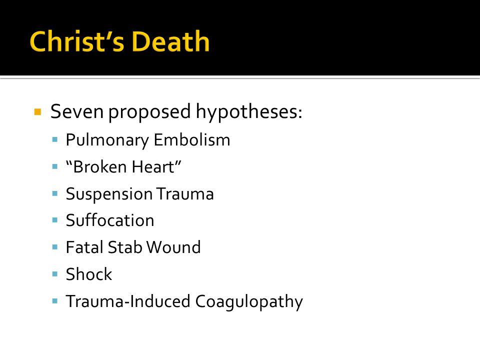" Seven proposed hypotheses:  Pulmonary Embolism  ""Broken Heart""  Suspension Trauma  Suffocation  Fatal Stab Wound  Shock  Trauma-Induced Coagu"