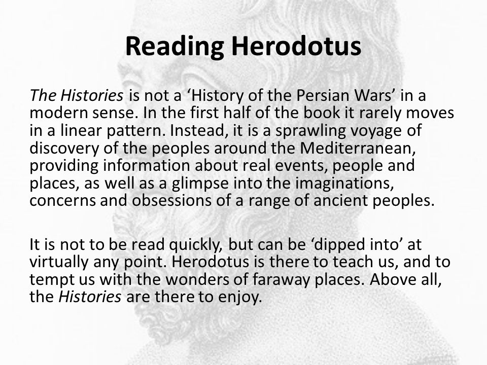 Reading Herodotus The Histories is not a 'History of the Persian Wars' in a modern sense.
