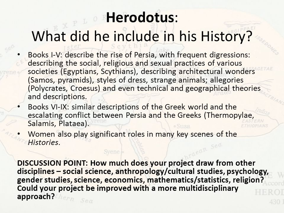 Herodotus: What did he include in his History? Books I-V: describe the rise of Persia, with frequent digressions: describing the social, religious and