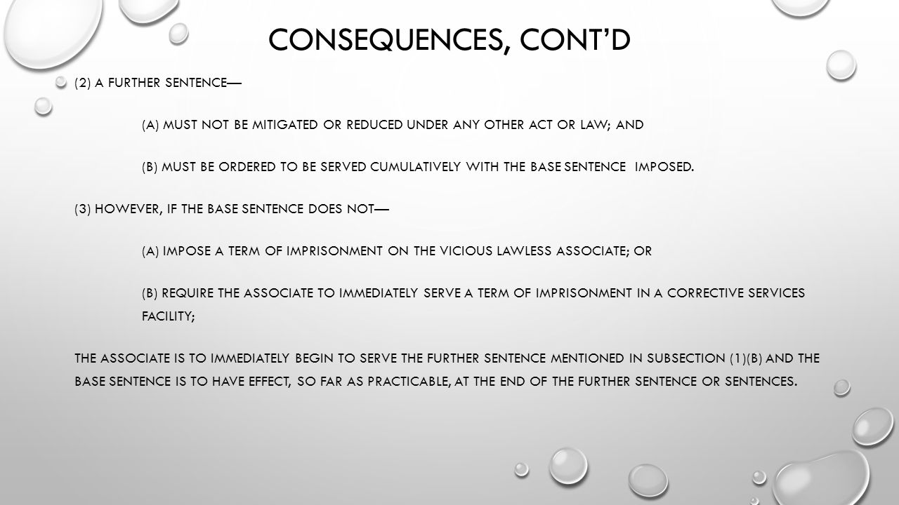 CONSEQUENCES, CONT'D (2) A FURTHER SENTENCE— (A) MUST NOT BE MITIGATED OR REDUCED UNDER ANY OTHER ACT OR LAW; AND (B) MUST BE ORDERED TO BE SERVED CUMULATIVELY WITH THE BASE SENTENCE IMPOSED.