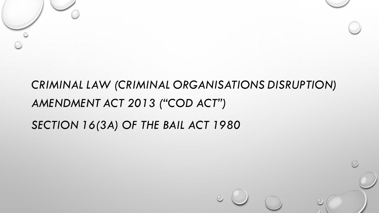 CRIMINAL LAW (CRIMINAL ORGANISATIONS DISRUPTION) AMENDMENT ACT 2013 ( COD ACT ) SECTION 16(3A) OF THE BAIL ACT 1980