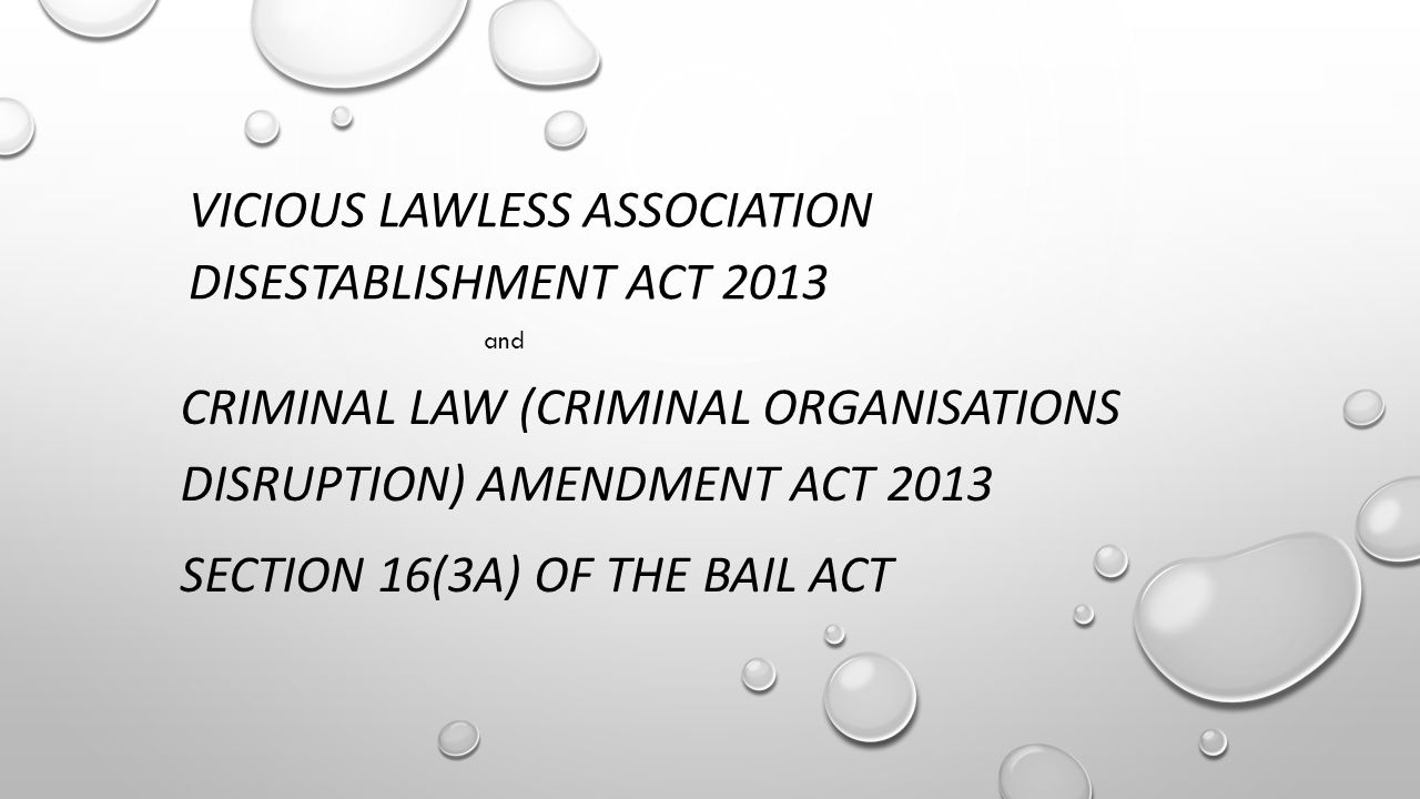 VICIOUS LAWLESS ASSOCIATION DISESTABLISHMENT ACT 2013 CRIMINAL LAW (CRIMINAL ORGANISATIONS DISRUPTION) AMENDMENT ACT 2013 SECTION 16(3A) OF THE BAIL ACT and