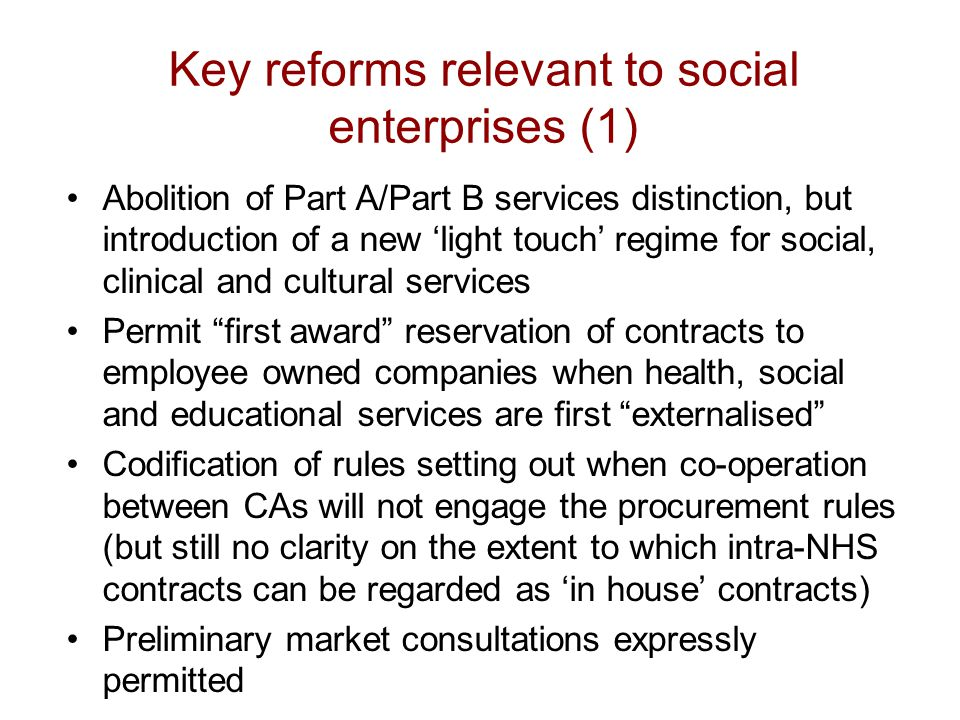 Key reforms relevant to social enterprises (1) Abolition of Part A/Part B services distinction, but introduction of a new 'light touch' regime for soc