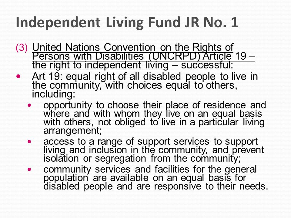Independent Living Fund JR No. 1 (3) United Nations Convention on the Rights of Persons with Disabilities (UNCRPD) Article 19 – the right to independe
