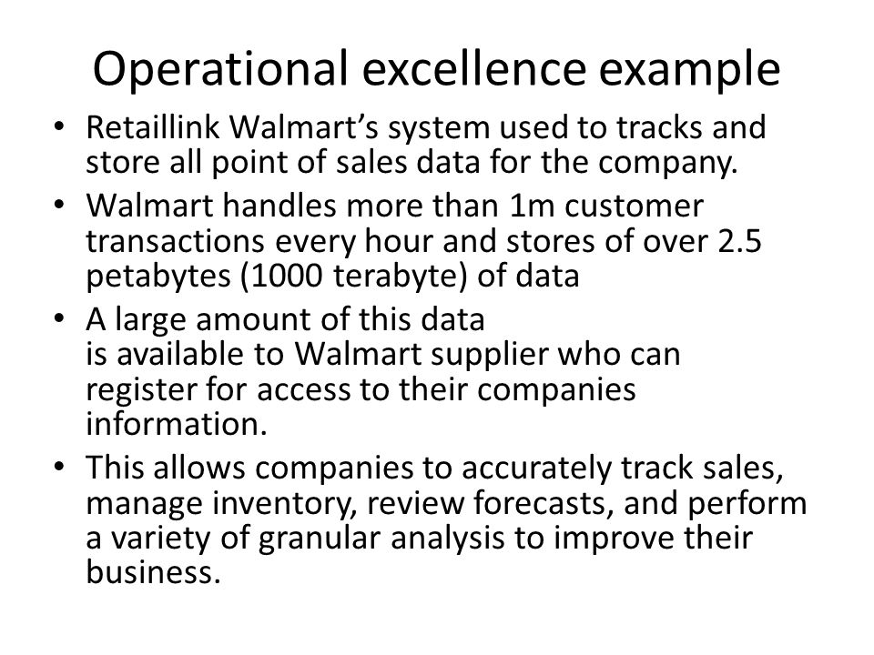 Operational excellence example Retaillink Walmart's system used to tracks and store all point of sales data for the company.