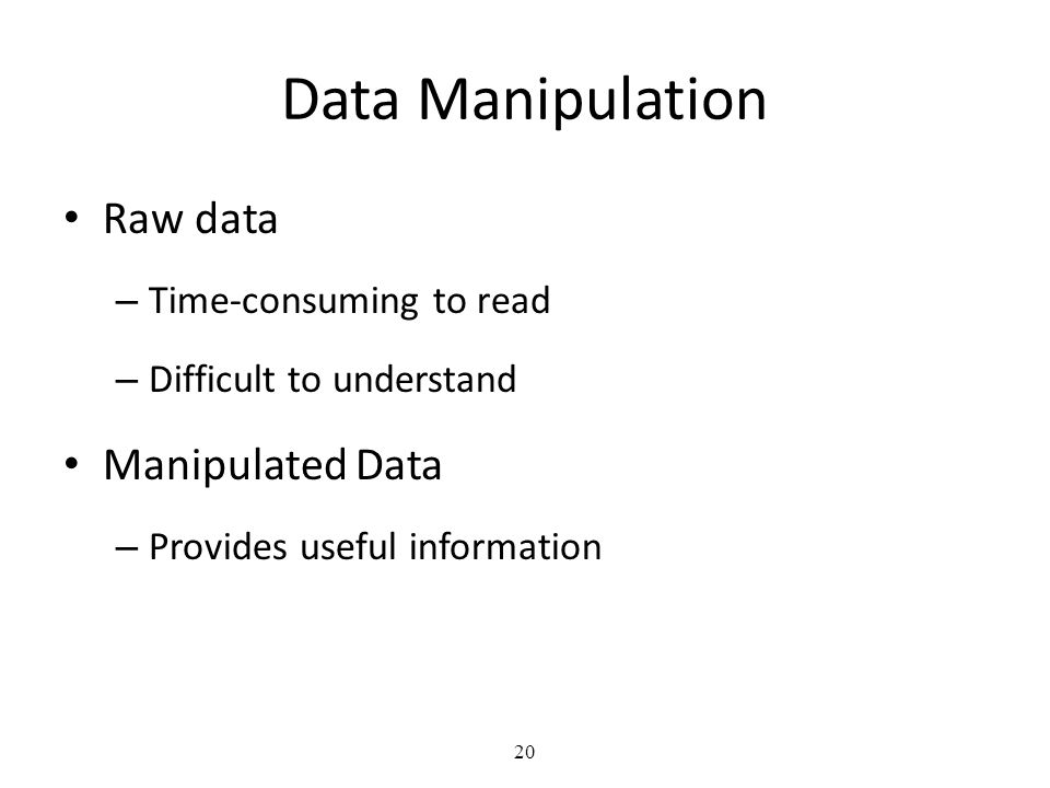20 Raw data – Time-consuming to read – Difficult to understand Manipulated Data – Provides useful information Data Manipulation