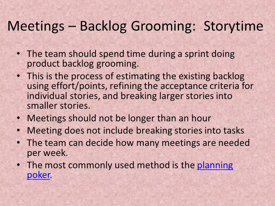 Meetings – Backlog Grooming: Storytime The team should spend time during a sprint doing product backlog grooming.