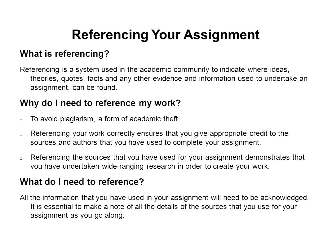 Referencing Your Assignment What is referencing.