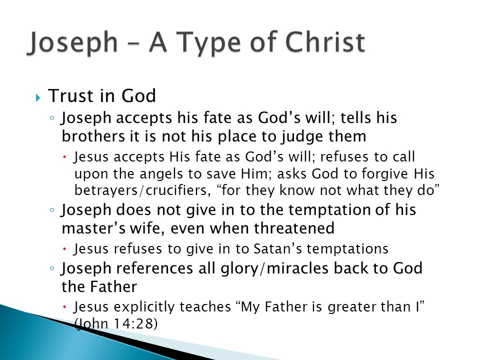  Trust in God ◦ Joseph accepts his fate as God's will; tells his brothers it is not his place to judge them  Jesus accepts His fate as God's will; r