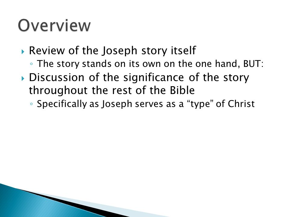  Review of the Joseph story itself ◦ The story stands on its own on the one hand, BUT:  Discussion of the significance of the story throughout the rest of the Bible ◦ Specifically as Joseph serves as a type of Christ