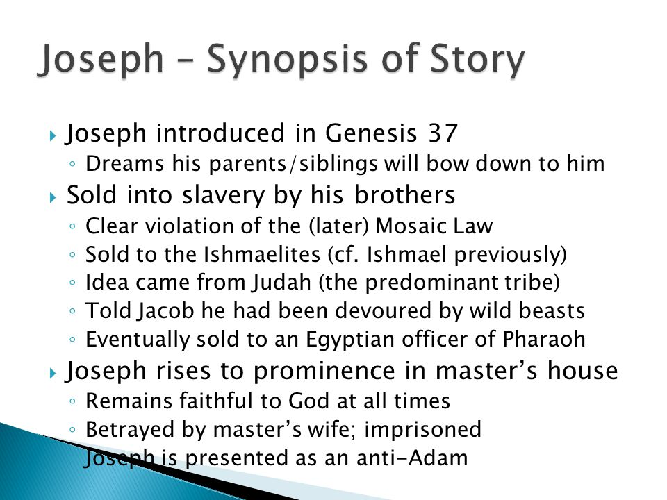  Joseph introduced in Genesis 37 ◦ Dreams his parents/siblings will bow down to him  Sold into slavery by his brothers ◦ Clear violation of the (lat