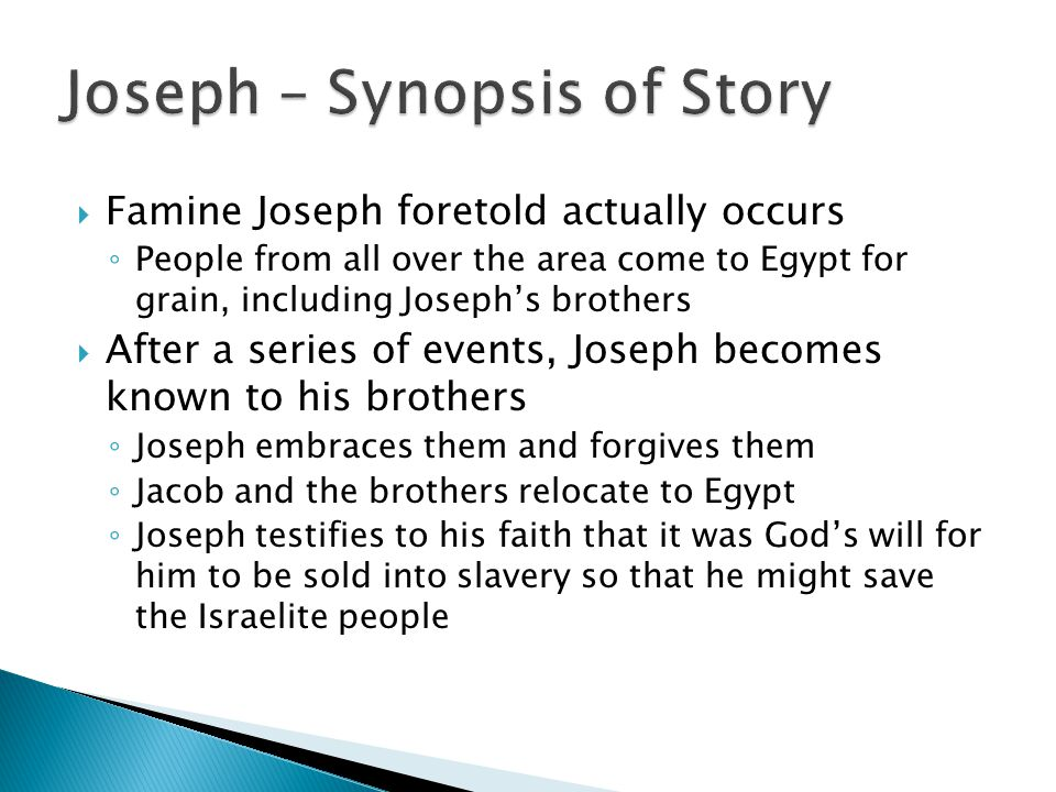  Famine Joseph foretold actually occurs ◦ People from all over the area come to Egypt for grain, including Joseph's brothers  After a series of even