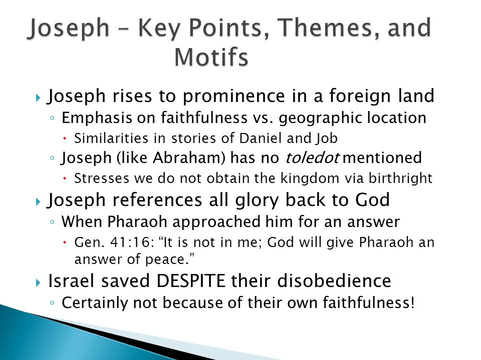  Joseph rises to prominence in a foreign land ◦ Emphasis on faithfulness vs.