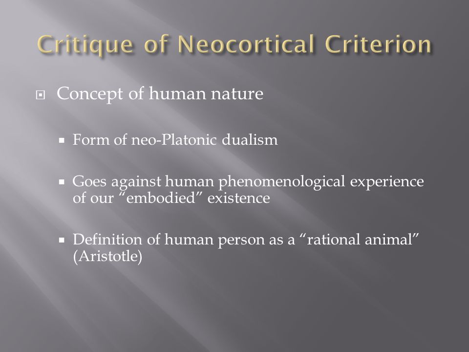 " Concept of human nature  Form of neo-Platonic dualism  Goes against human phenomenological experience of our ""embodied"" existence  Definition of"