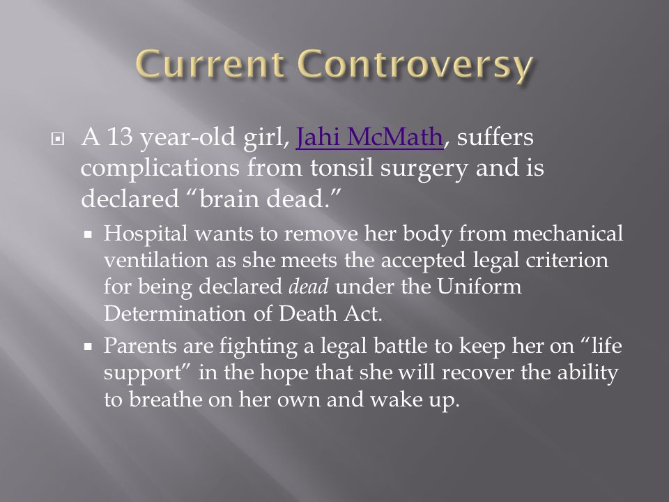" A 13 year-old girl, Jahi McMath, suffers complications from tonsil surgery and is declared ""brain dead.""Jahi McMath  Hospital wants to remove her b"