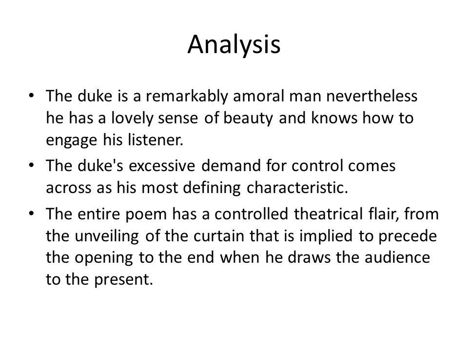 Analysis The duke is a remarkably amoral man nevertheless he has a lovely sense of beauty and knows how to engage his listener. The duke's excessive d