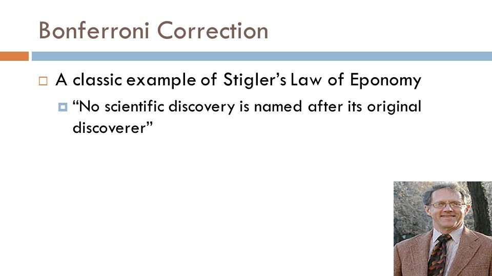 Bonferroni Correction  A classic example of Stigler's Law of Eponomy  No scientific discovery is named after its original discoverer