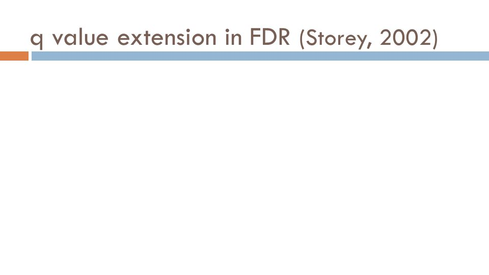q value extension in FDR (Storey, 2002)