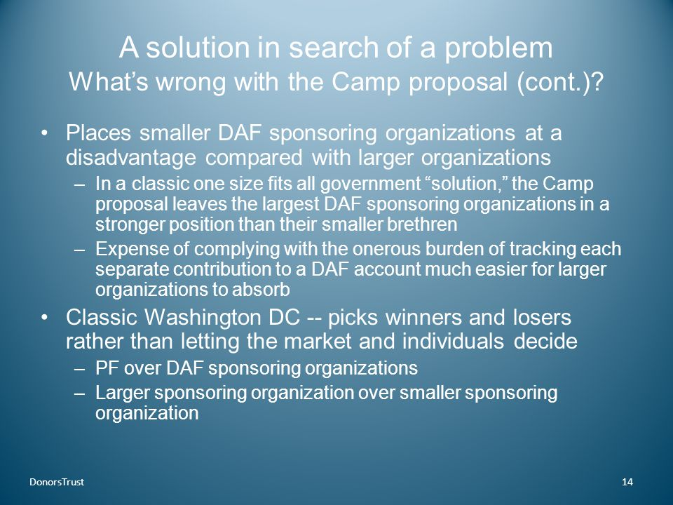 A solution in search of a problem What's wrong with the Camp proposal (cont.)? Places smaller DAF sponsoring organizations at a disadvantage compared