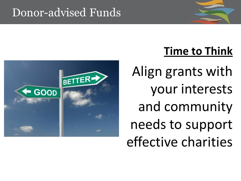Time to Think Align grants with your interests and community needs to support effective charities Donor-advised Funds