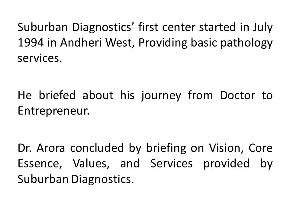Suburban Diagnostics' first center started in July 1994 in Andheri West, Providing basic pathology services.
