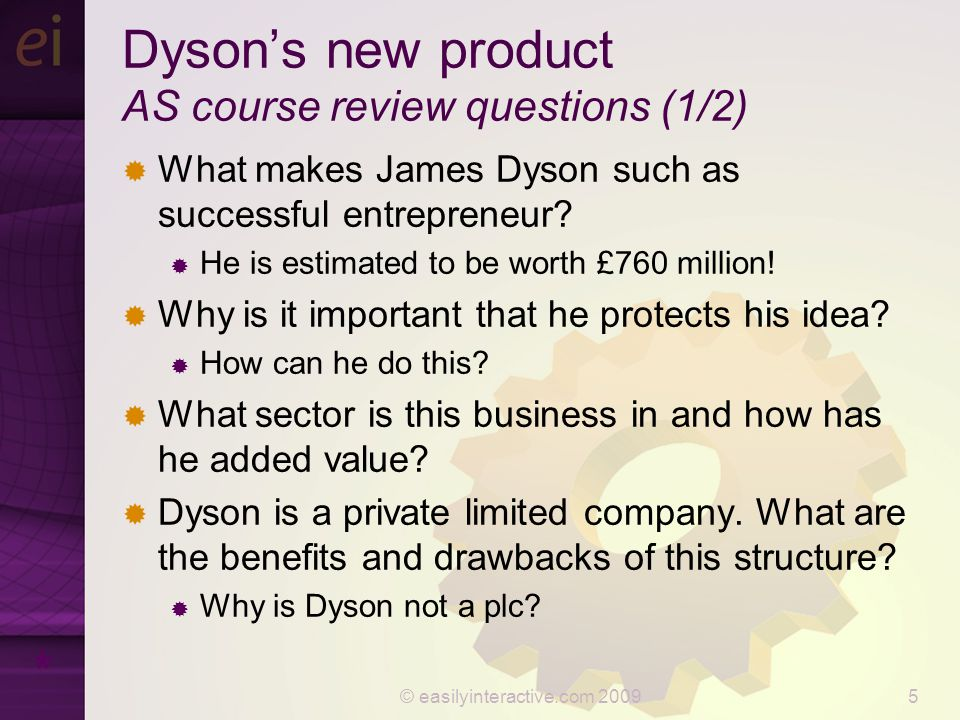 © easilyinteractive.com 20096 Dyson's new product AS course review questions (2/2)  What market research would you have advised Dyson to undertake before launching this product.