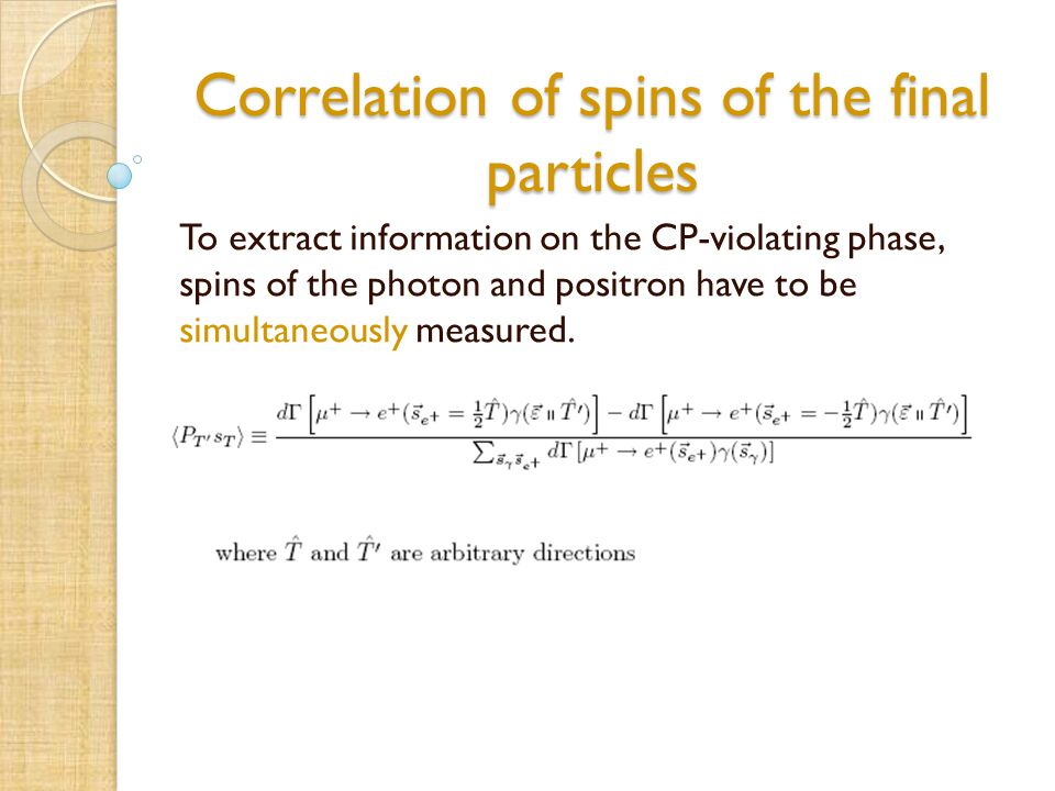 Correlation of spins of the final particles To extract information on the CP-violating phase, spins of the photon and positron have to be simultaneous