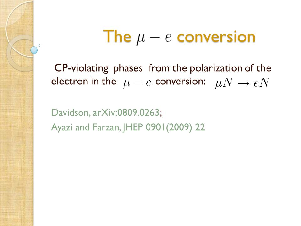 The conversion The conversion CP-violating phases from the polarization of the electron in the conversion: Davidson, arXiv:0809.0263 ; Ayazi and Farza