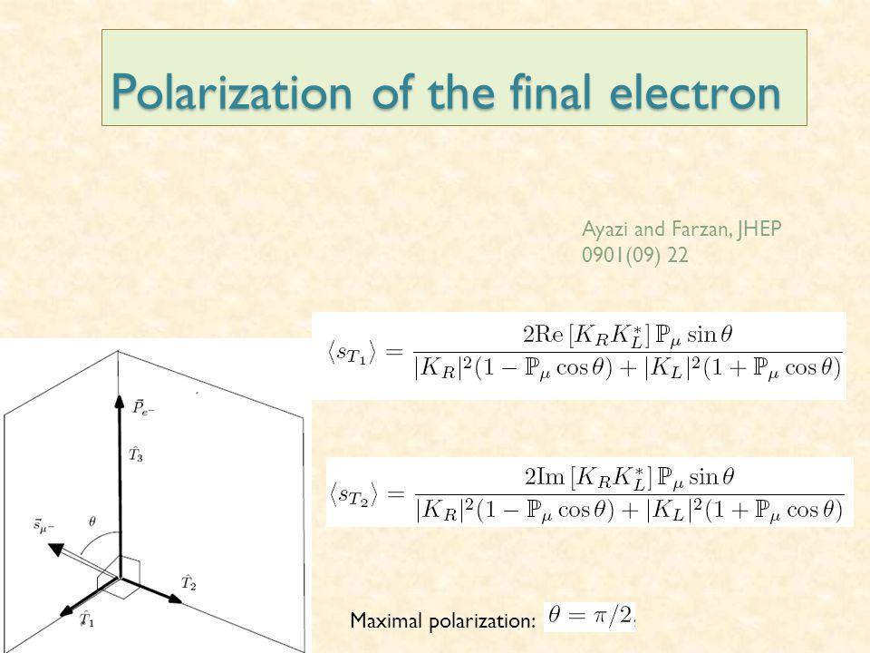 Polarization of the final electron Ayazi and Farzan, JHEP 0901(09) 22 Maximal polarization: