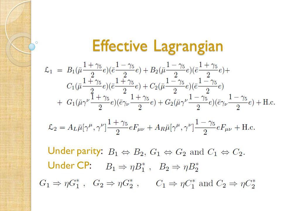 Effective Lagrangian Under parity: Under CP: