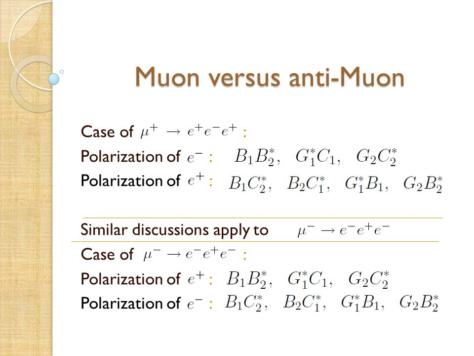 Muon versus anti-Muon Muon versus anti-Muon Case of : Polarization of : Similar discussions apply to Case of : Polarization of :