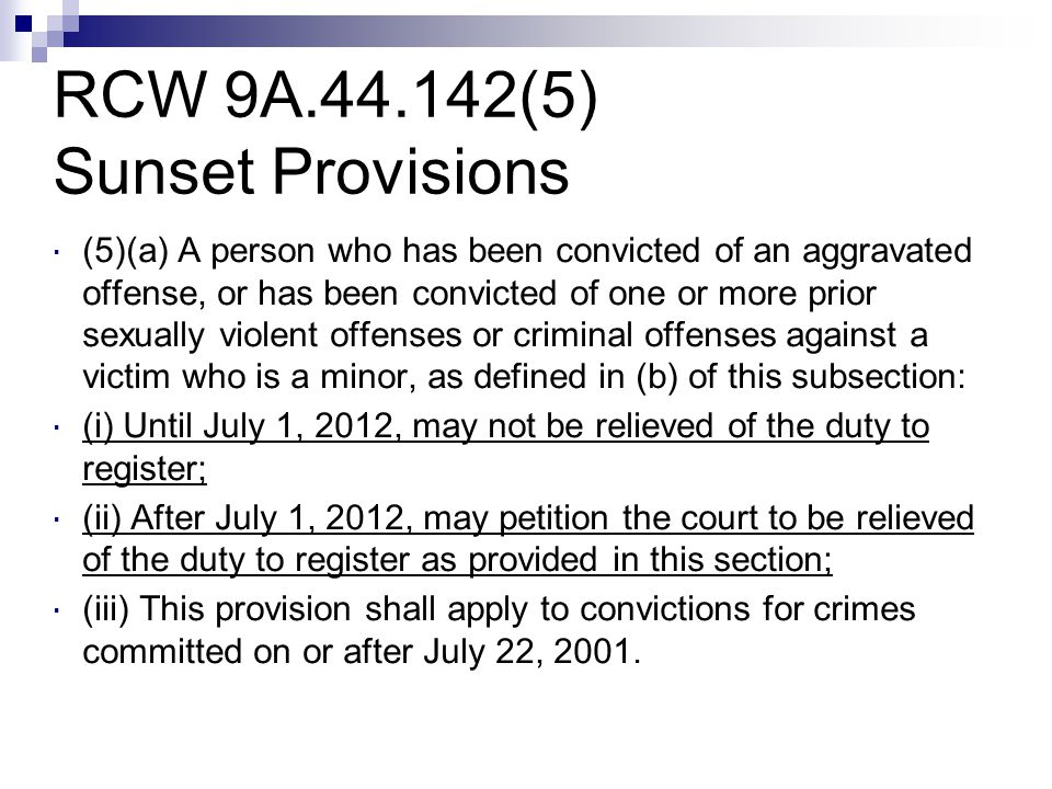RCW 9A.44.142(5) Sunset Provisions  (5)(a) A person who has been convicted of an aggravated offense, or has been convicted of one or more prior sexua