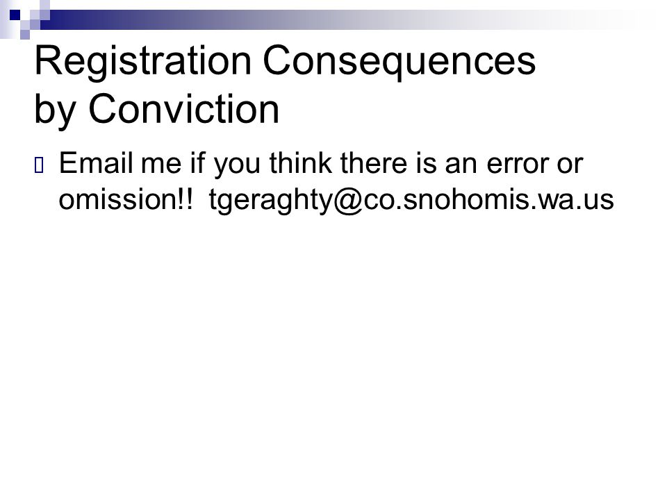 Registration Consequences by Conviction  Email me if you think there is an error or omission!! tgeraghty@co.snohomis.wa.us