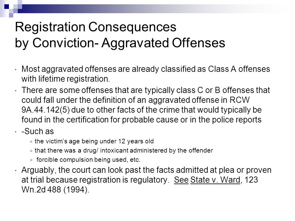 Registration Consequences by Conviction- Aggravated Offenses  Most aggravated offenses are already classified as Class A offenses with lifetime regis