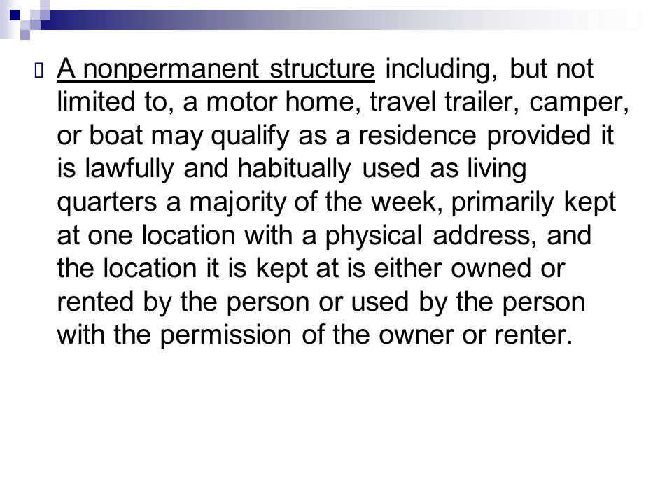  A nonpermanent structure including, but not limited to, a motor home, travel trailer, camper, or boat may qualify as a residence provided it is lawf