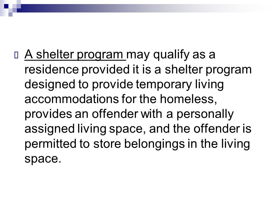  A shelter program may qualify as a residence provided it is a shelter program designed to provide temporary living accommodations for the homeless,