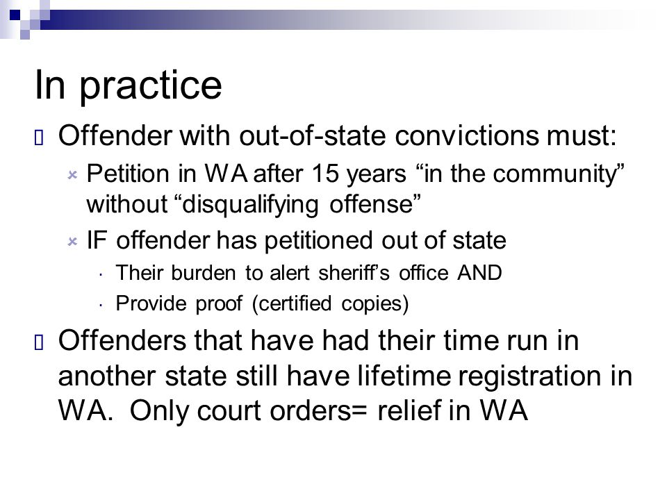 "In practice  Offender with out-of-state convictions must:  Petition in WA after 15 years ""in the community"" without ""disqualifying offense""  IF off"