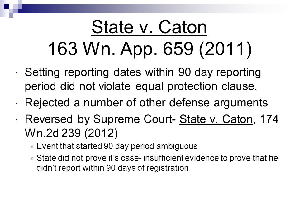 State v. Caton 163 Wn. App. 659 (2011)  Setting reporting dates within 90 day reporting period did not violate equal protection clause.  Rejected a