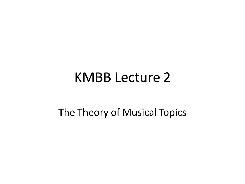 KMBB Lecture 2 The Theory of Musical Topics