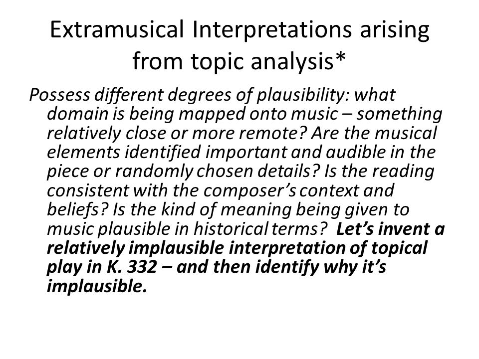 Extramusical Interpretations arising from topic analysis* Possess different degrees of plausibility: what domain is being mapped onto music – something relatively close or more remote.