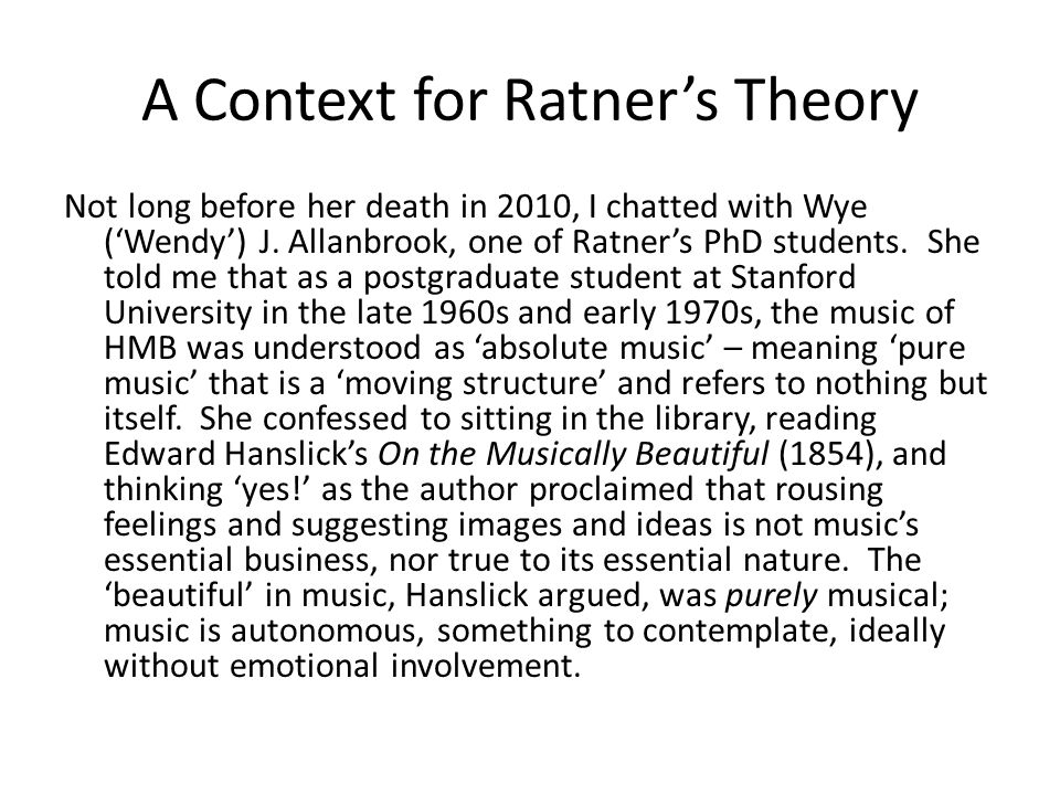 A Context for Ratner's Theory Not long before her death in 2010, I chatted with Wye ('Wendy') J.
