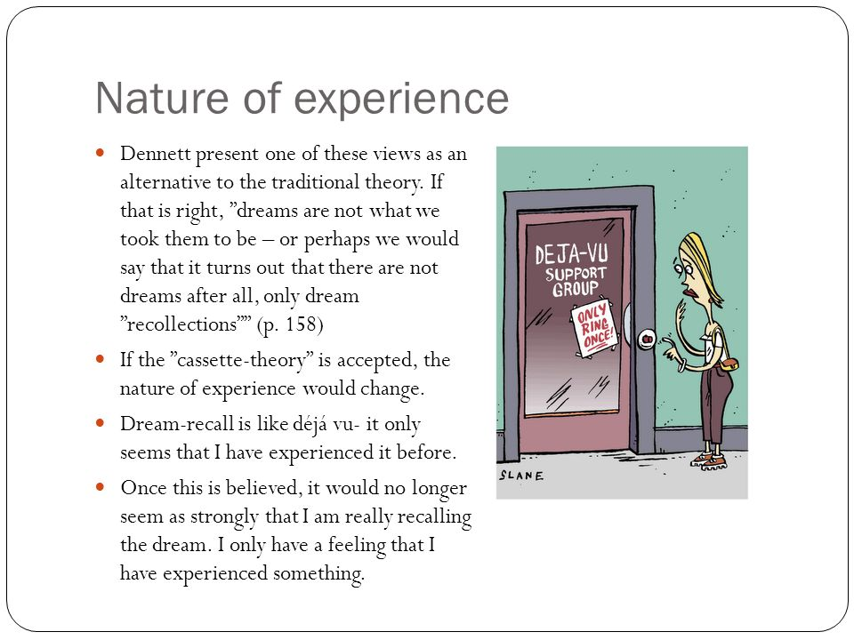 Nature of experience Dennett present one of these views as an alternative to the traditional theory.