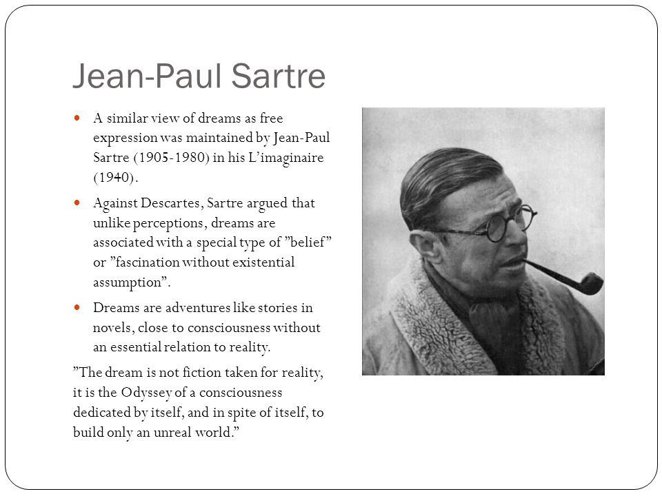 Jean-Paul Sartre A similar view of dreams as free expression was maintained by Jean-Paul Sartre (1905-1980) in his L'imaginaire (1940).