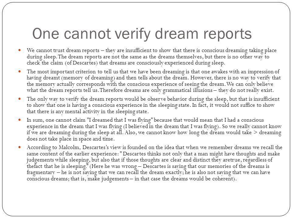 One cannot verify dream reports We cannot trust dream reports – they are insufficient to show that there is conscious dreaming taking place during sleep.