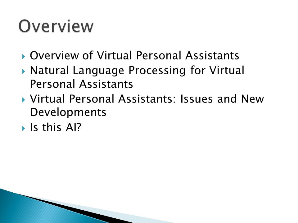  Overview of Virtual Personal Assistants  Natural Language Processing for Virtual Personal Assistants  Virtual Personal Assistants: Issues and New Developments  Is this AI