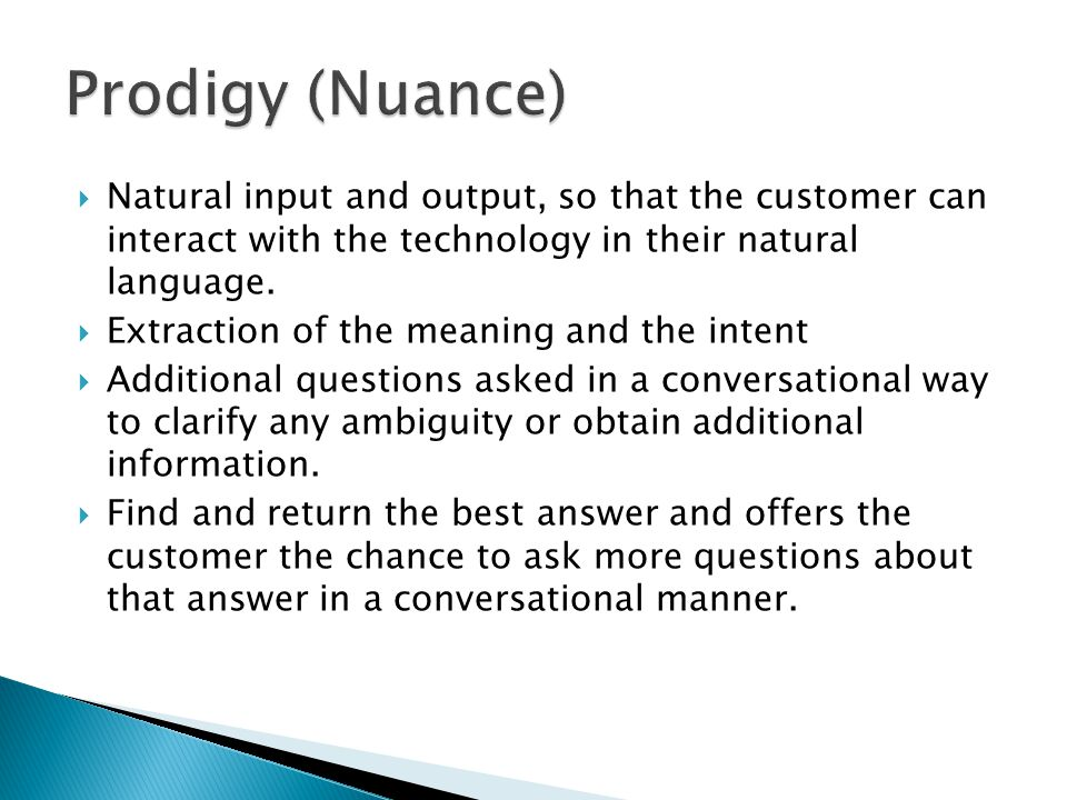  Natural input and output, so that the customer can interact with the technology in their natural language.